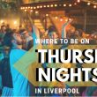 Our Guide to a Thursday Night in Liverpool