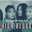 The Best Hotels for any Fashion Blogger
