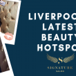 Signature Salon: Liverpool's Latest Beauty Hotspot